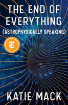 The End of Everything ((Astrophysically Speaking)) by Katie Mack, 9781982103545