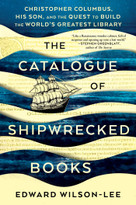 The Catalogue of Shipwrecked Books (Christopher Columbus, His Son, and the Quest to Build the World's Greatest Library) by Edward Wilson-Lee, 9781982111397