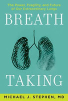 Breath Taking (The Power, Fragility, and Future of Our Extraordinary Lungs) by Michael J. Stephen, 9780802149312