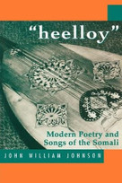 'Heelloy' (Modern Poetry and Songs of the Somalis) by John William Johnson, 9781874209812