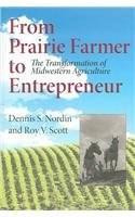 From Prairie Farmer to Entrepreneur (The Transformation of Midwestern Agriculture) by Dennis Nordin, Roy V. Scott, 9780253345714