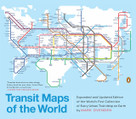 Transit Maps of the World (Expanded and Updated Edition of the World's First Collection of Every Urban Train Map on Earth) by Mark Ovenden, 9780143128496