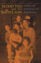 Blood Ties and the Native Son (Poetics of Patronage in Kyrgyzstan) - 9780253025395 by Aksana Ismailbekova, 9780253025395