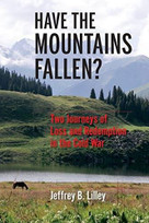 Have the Mountains Fallen? (Two Journeys of Loss and Redemption in the Cold War) - 9780253032447 by Jeffrey B. Lilley, 9780253032447