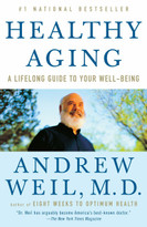 Healthy Aging (A Lifelong Guide to Your Well-Being) by Andrew Weil, M.D., 9780307277541