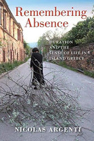 Remembering Absence (The Sense of Life in Island Greece) by Nicolas Argenti, 9780253040657