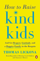 How to Raise Kind Kids (And Get Respect, Gratitude, and a Happier Family in the Bargain) by Thomas Lickona, 9780143131946