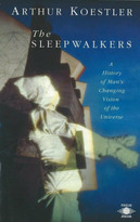 The Sleepwalkers (A History of Man's Changing Vision of the Universe) by Arthur Koestler, Herbert Butterfield, 9780140192469