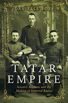 Tatar Empire (Kazan's Muslims and the Making of Imperial Russia) by Danielle Ross, 9780253045706
