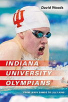Indiana University Olympians (From Leroy Samse to Lilly King) by David Woods, 9780253050083