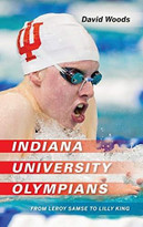Indiana University Olympians (From Leroy Samse to Lilly King) - 9780253050076 by David Woods, 9780253050076