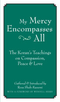 My Mercy Encompasses All (The Koran's Teachings on Compassion, Peace and Love) by Reza Shah-Kazemi, Wendell Berry, 9781593761448