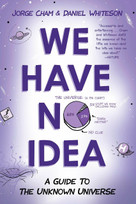 We Have No Idea (A Guide to the Unknown Universe) - 9780735211520 by Jorge Cham, Daniel Whiteson, 9780735211520