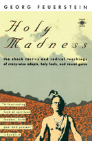 Holy Madness (The Shock Tactics and Radical Teachings of Crazy-Wise Adepts, Holy Fools, and Rascal Gurus) by Georg Feuerstein, Roger Walsh, 9780140193701
