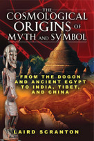 The Cosmological Origins of Myth and Symbol (From the Dogon and Ancient Egypt to India, Tibet, and China) by Laird Scranton, 9781594773761