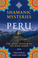 Shamanic Mysteries of Peru (The Heart Wisdom of the High Andes) by Vera Lopez, Linda Star Wolf, 9781591433743