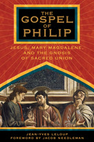 The Gospel of Philip (Jesus, Mary Magdalene, and the Gnosis of Sacred Union) by Jean-Yves Leloup, Jacob Needleman, 9781594770227