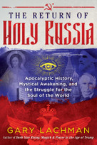 The Return of Holy Russia (Apocalyptic History, Mystical Awakening, and the Struggle for the Soul of the World) by Gary Lachman, 9781620558102