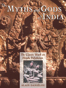 The Myths and Gods of India (The Classic Work on Hindu Polytheism from the Princeton Bollingen Series) by Alain Daniélou, 9780892813544