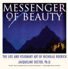 Messenger of Beauty (The Life and Visionary Art of Nicholas Roerich) by Jacqueline Decter, 9780892814930