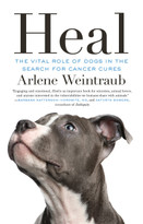 Heal (The Vital Role of Dogs in the Search for Cancer Cures) by Arlene Weintraub, 9781770412705