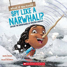 What If You Could Spy like a Narwhal!? (Or have other weird animal superpowers?) by Sandra Markle, Howard McWilliam, 9781338356106