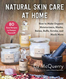 Natural Skin Care at Home (How to Make Organic Moisturizers, Masks, Balms, Buffs, Scrubs, and Much More) by Liz McQuerry, 9781510744691
