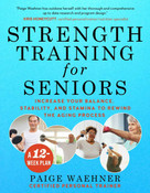 Strength Training for Seniors (Increase your Balance, Stability, and Stamina to Rewind the Aging Process) by Paige Waehner, 9781510758957