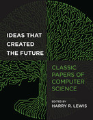 Ideas That Created the Future (Classic Papers of Computer Science) by Harry R. Lewis, 9780262045308
