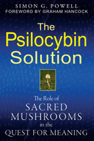 The Psilocybin Solution (The Role of Sacred Mushrooms in the Quest for Meaning) by Simon G. Powell, Graham Hancock, 9781594774058