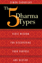 The Five Dharma Types (Vedic Wisdom for Discovering Your Purpose and Destiny) by Simon Chokoisky, 9781620552834