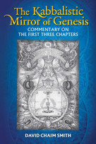 The Kabbalistic Mirror of Genesis (Commentary on the First Three Chapters) by David Chaim Smith, 9781620554630