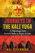 Journeys in the Kali Yuga (A Pilgrimage from Esoteric India to Pagan Europe) by Aki Cederberg, 9781620556795