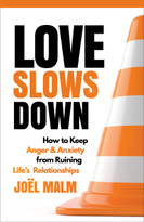 Love Slows Down (How to Keep Anger and Anxiety from Ruining Life's Relationships) by Joel Malm, 9781684510894