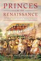 Princes of the Renaissance (The Hidden Power Behind an Artistic Revolution) by Mary Hollingsworth, 9781643135465