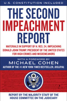 The Second Impeachment Report (Materials in Support of H. Res. 24, Impeaching Donald John Trump, President of the United States, for High Crimes and Misdemeanors) by Majority Staff of the House Committee on the Judiciary, Michael Cohen, 9781510767300