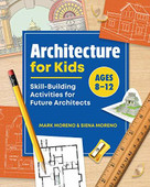 Architecture for Kids (Skill-Building Activities for Future Architects) by Mark Moreno, Siena Moreno, 9781648760020