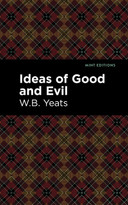 Ideas of Good and Evil by William Butler Yeats, Mint Editions, 9781513270883