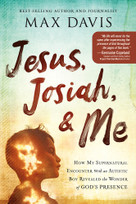 Jesus, Josiah, and Me (How My Supernatural Encounter With an Autistic Boy Revealed the Wonder of God's Presence) by Max Davis, 9781629998893
