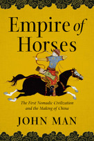 Empire of Horses (The First Nomadic Civilization and the Making of China) - 9781643136912 by John Man, 9781643136912