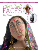 Cloth Doll Faces (A Practical Guide to Creating Character and Expression) by Ray Slater, 9781782213079