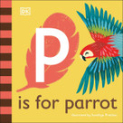 P is for Parrot by DK, Sandhya Prabhat, 9780241471654