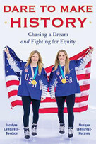 Dare to Make History (Chasing a Dream and Fighting for Equity) by Jocelyne Lamoureux-Davidson, Monique Lamoureux-Morando, 9781635767278