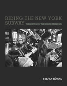 Riding the New York Subway (The Invention of the Modern Passenger) by Stefan Hohne, 9780262542012