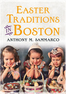 Easter Traditions in Boston by Anthony M. Sammarco, 9781684730117