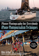 Phone Photography for Everybody (iPhone Photojournalism Techniques) by Riley Arthur, 9781682034613