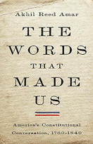 The Words That Made Us (America's Constitutional Conversation, 1760-1840) by Akhil Reed Amar, 9780465096350
