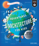 Adventures in Architecture for Kids (30+ Design Projects for STEAM Discovery and Learning) by Vicky Chan, 9781631599729