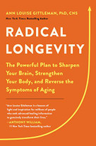 Radical Longevity (The Powerful Plan to Sharpen Your Brain, Strengthen Your Body, and Reverse the Symptoms of Aging) by Ann Louise Gittleman, 9780738286167