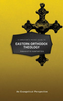 A Christian's Pocket Guide to Eastern Orthodox Theology (An Evangelical Perspective) by Panagioti Kantartzis, 9781527106413